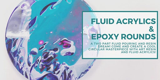 Fluid Acrylic and Epoxy Rounds (Two Day Workshop)