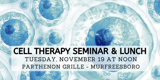 Free Cell Therapy Seminar & Lunch - Nov. 19