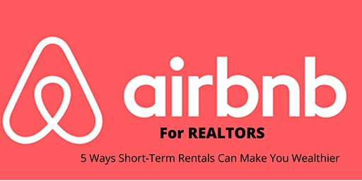 Airbnb For REALTORS: 5 Ways Short Term Rentals Can Make You Wealthier
