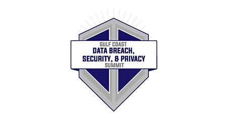 Gulf Coast Data Breach, Security, and Privacy Summit - *New Date: October 8th* tickets