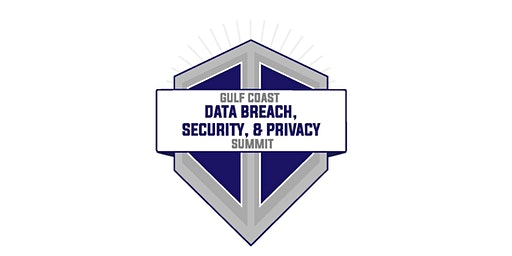 Gulf Coast Data Breach, Security, and Privacy Summit