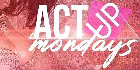 ACT UP MONDAYS tickets