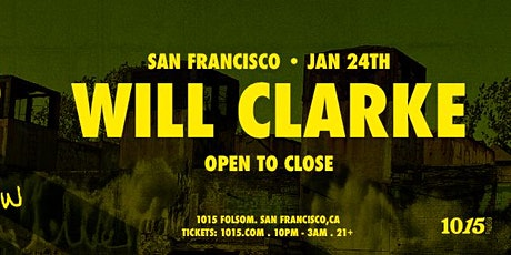WILL CLARKE: Open To Close at 1015 Folsom tickets