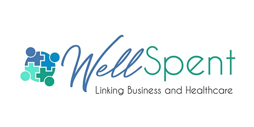 Well Spent: Linking Business & Healthcare  BY INVITATION ONLY