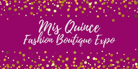 Mis Quince Fashion Boutique Expo tickets