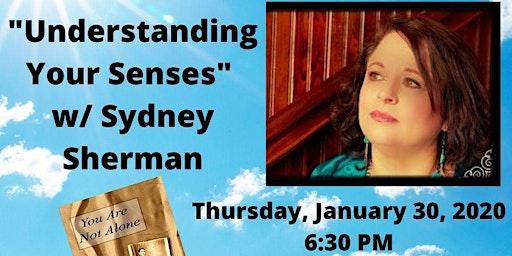 """Understanding Your Senses"" w/ Sydney Sherman"