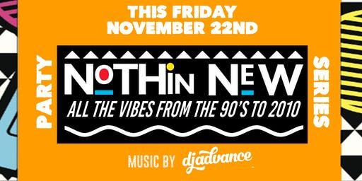 Nothin New! Party Series (90s to 2000s Vibes) {Fri Nov 22nd}