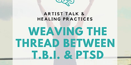 Weaving the Thread Between T.B.I. & PTSD: Artist Talk & Healing Practices tickets