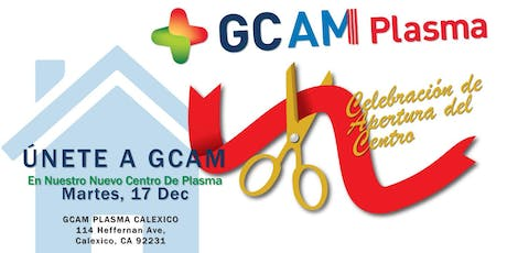 Opening Ceremony for GCAM Plasma Center in Calexico, CA tickets