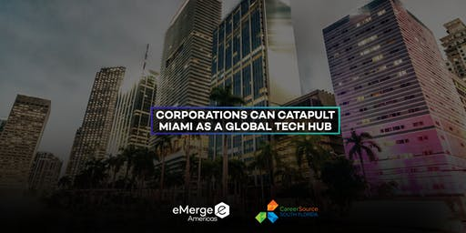 Corporations Can Catapult Miami As a Global Tech Hub
