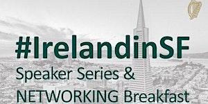 #IrelandinSF Speaker Series & Networking Breakfast