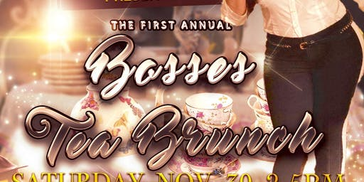 24k excellence presents to you the first annual bosses Tea Brunch BE THERE.