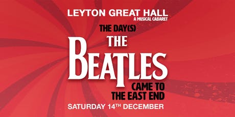 THE DAY(s) THE BEATLES CAME TO THE EAST END - A MUSICAL CABARET // 14th December // LEYTON GREAT HALL tickets