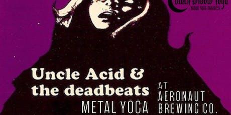 UNCLE ACID Metal Yoga with Black Widow Yoga at Aeronaut Brewing Co. tickets