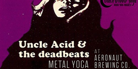 UNCLE ACID Metal Yoga with Black Widow Yoga at Aeronaut Brewing Co. tickets
