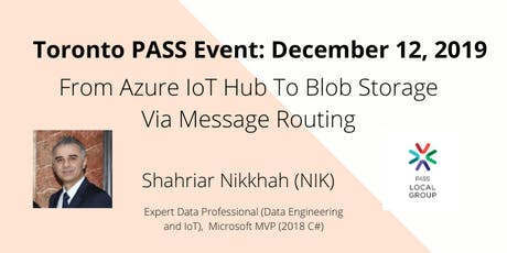PASS December Event: Azure IoT Hub To Blob Storage Via Message Routing (Hands on) tickets