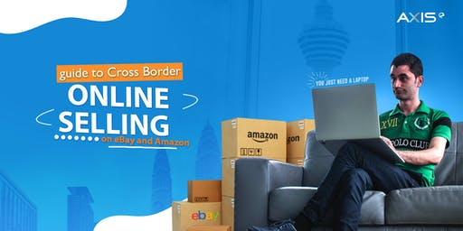 Guide to Cross Border Online Selling on eBay & Amazon (FREE ADMISSION)