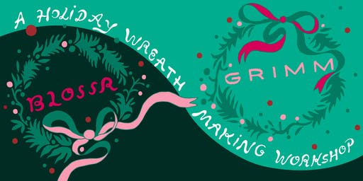 GRIMM+BLOSSR: Holiday Wreath Making Workshop
