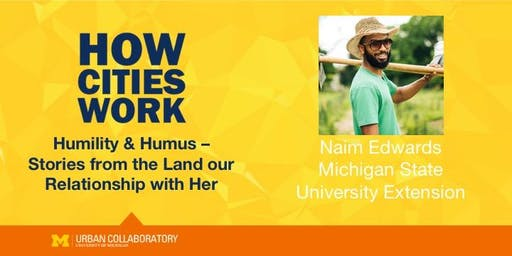 How Cities Work: Humility and Humus - Stories from the Land our Relationship with Her