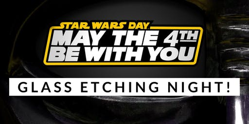MAY THE 4TH... Star Wars & Mother's Day Gift Glass Etching! Multi-Project Event!