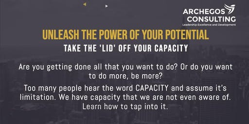 UNLEASH YOUR POTENTIAL - GROW YOUR CAPACITY
