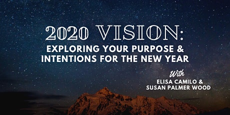 2020 Vision: Exploring Your Purpose and Intentions for the New Year tickets