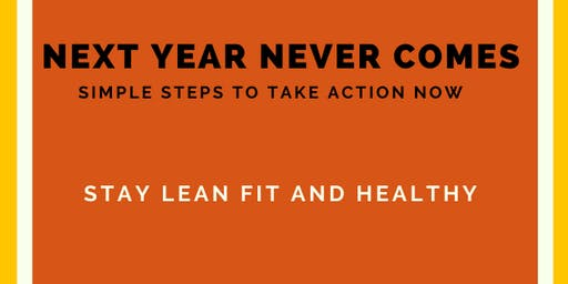 Next Year Never Comes-  Simple steps to take action now