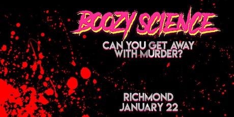 BOOZY SCIENCE: Can you get away with murder? [RICHMOND] tickets