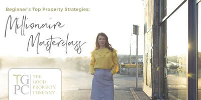 Beginner's Top Property Strategies: Millionaire Masterclass