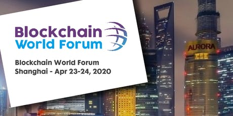 Blockchain World Forum 2020 - Shanghai tickets