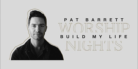 Pat Barrett | Build My Life Worship Nights tickets