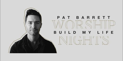 Pat Barrett | Build My Life Worship Nights
