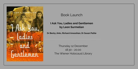 Book Launch: I Ask You, Ladies and Gentlemen by Leon Surmelian tickets