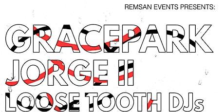 Remsan Events Presents: GRACEPARK//JEORGE II//LOOSE TOOTH DJS tickets