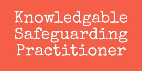 Knowledgable Safeguarding Practitioner  tickets