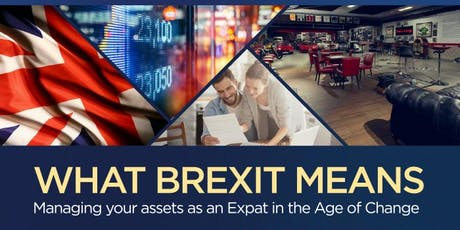 What Brexit Means - Managing your assets as an Expat in the Age of Change tickets
