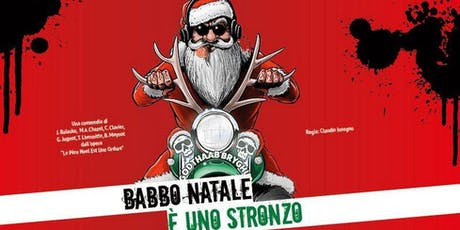 Babbo Natale è uno stron ... al Teatro Nuovo. Offertissima a 10 euro. biglietti