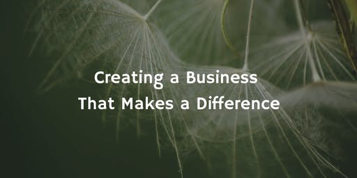 Creating a Business that Makes a Difference