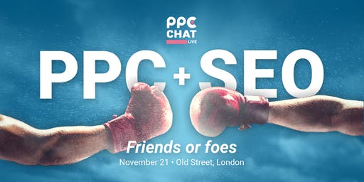 PPC Chat - PPC + SEO: Friends or foes