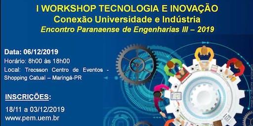 I WORKSHOP TECNOLOGIA E INOVAÇÃO: CONEXÃO UNIVERSIDADE E INDÚSTRIA