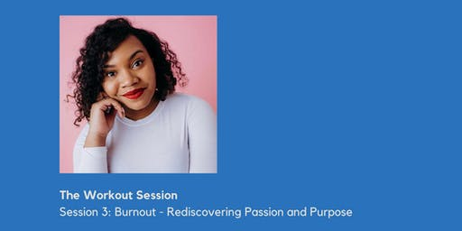 Session 3: Burnout - Rediscovering Passion and Purpose
