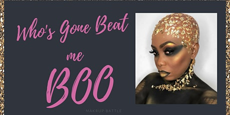 Who's Gone Beat me Boo Makeup Battle tickets