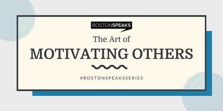 The Art of Motivating Others | BostonSpeaksSeries tickets
