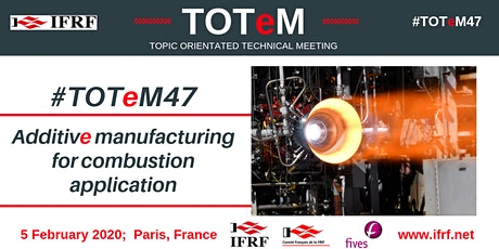 TOTeM47: Additive manufacturing for combustion application tickets