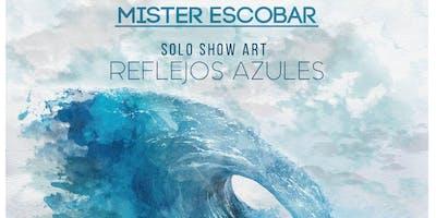 Show Art Reflejos Azules: Mister Escobar