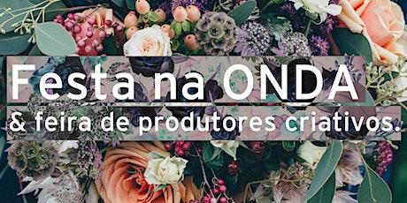 Festa na ONDA & Feira de Produtores Criativos ingressos