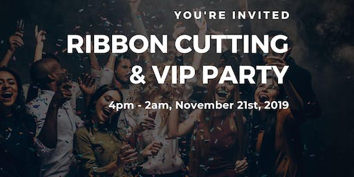 Ribbon Cutting Ceremony and VIP Party