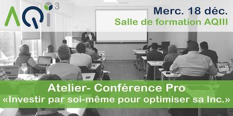 """Atelier - Conférence Pro """"Investir par soi-même pour optimiser sa Inc"""" billets"""