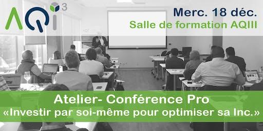 """Atelier - Conférence Pro """"Investir par soi-même pour optimiser sa Inc"""""""