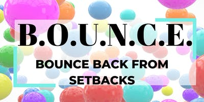 B.O.U.N.C.E. Bounce Back from Setbacks-Part 1